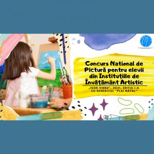 """Concurs National de Pictură pentru elevii din Instituțiile de Învățământ Artistic: """"Igor VIERU"""" , 2021, ediția I-a cu genericul """"PLAI NATAL"""""""