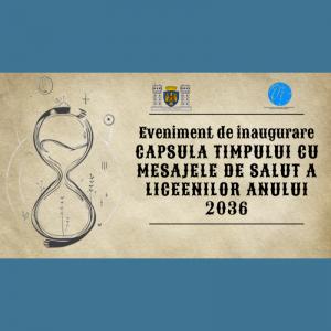 Eveniment de inaugurare: Capsula Timpului cu mesajele de salut a Liceenilor anului 2036